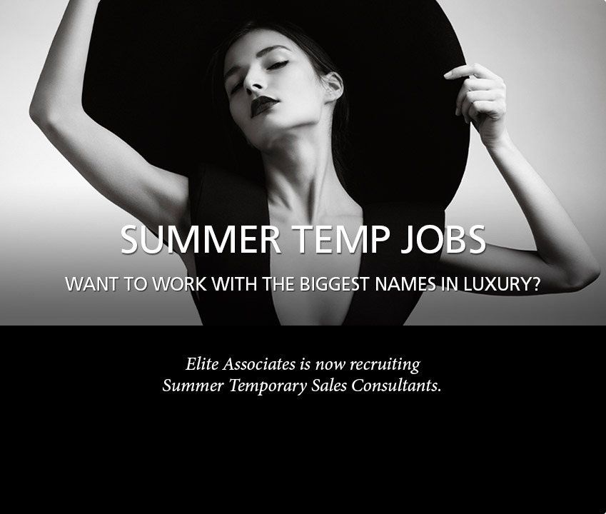 Want to work with the biggest names in luxury? Elite Associates is now recruiting Summer Temporary Sales Consultants.